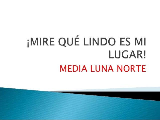 MEDIA LUNA NORTE