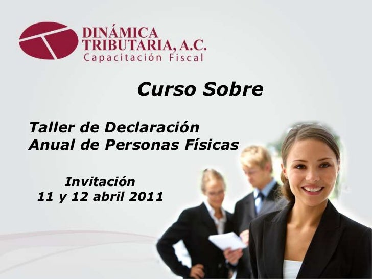 Curso Sobre<br />Taller de Declaración<br />Anual de Personas Físicas<br />Invitación                    11 y 12 abril 201...