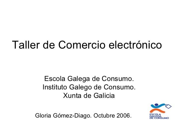 Taller de Comercio electrónico       Escola Galega de Consumo.      Instituto Galego de Consumo.              Xunta de Gal...