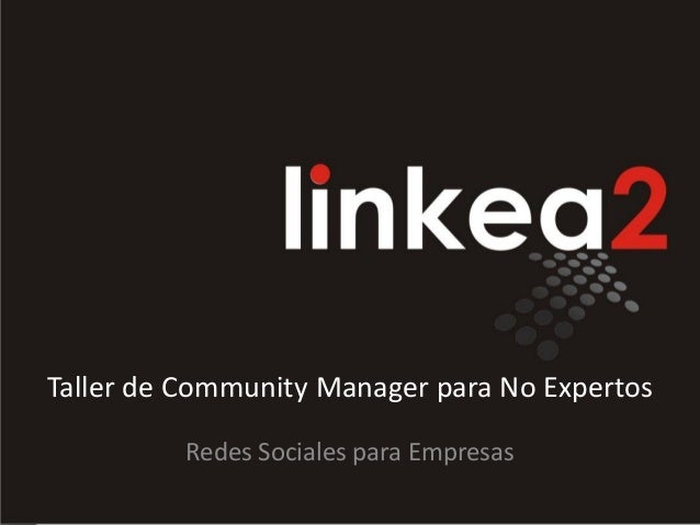 Taller de Community Manager para No Expertos          Redes Sociales para Empresas