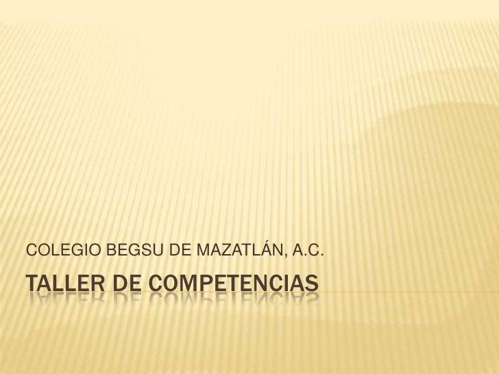 Taller de competencias<br />COLEGIO BEGSU DE MAZATLÁN, A.C.<br />