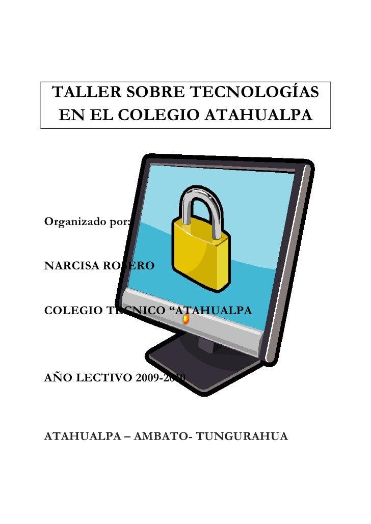 TALLER SOBRE TECNOLOGÍAS EN EL COLEGIO ATAHUALPA<br />142367038100<br />Organizado por: <br />NARCISA ROSERO<br />COLEGIO ...