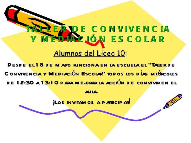 """TALLER DE CONVIVENCIA Y MEDIACIÓN ESCOLAR Alumnos del Liceo 10 :  Desde el 18 de mayo funciona en la escuela el """"Taller de..."""