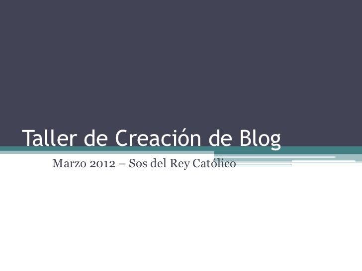 Taller de Creación de Blog   Marzo 2012 – Sos del Rey Católico