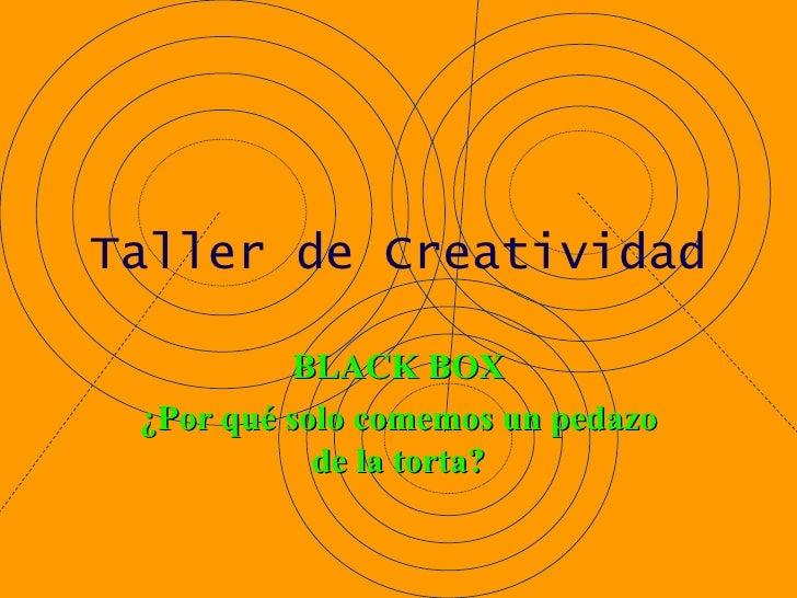 Taller de Creatividad BLACK BOX ¿Por qué solo comemos un pedazo de la torta?