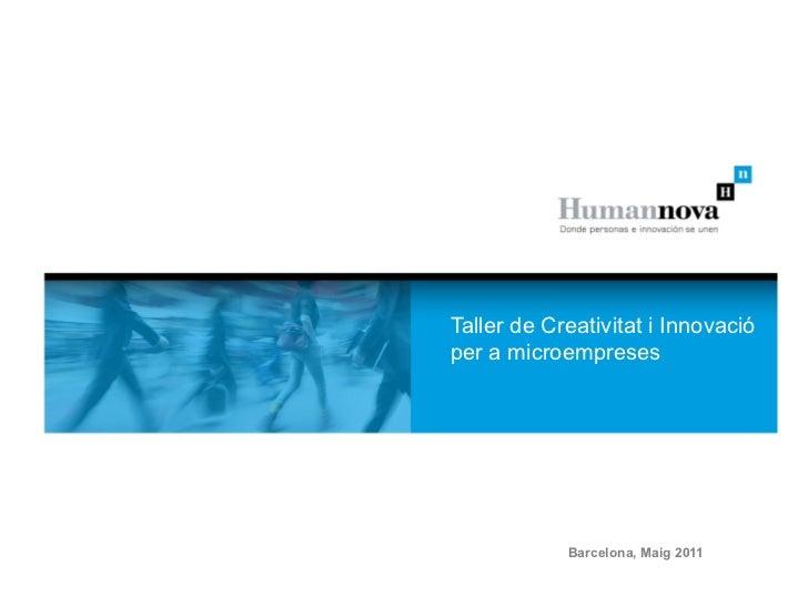 Taller de Creativitat i Innovacióper a microempreses            Barcelona, Maig 2011