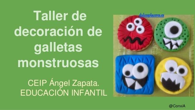 CEIP Ángel Zapata. EDUCACIÓN INFANTIL Taller de decoración de galletas monstruosas @ConxiA dulcesplaceres.es