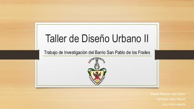 Taller de Diseño Urbano IITrabajo de Investigación del Barrio San Pablo de los Frailes                                    ...