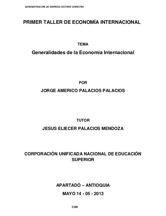 ADMINISTRACION DE EMPRESA SECTIMO SEMESTRE CUN PRIMER TALLER DE ECONOMÍA INTERNACIONAL TEMA Generalidades de la Economía I...