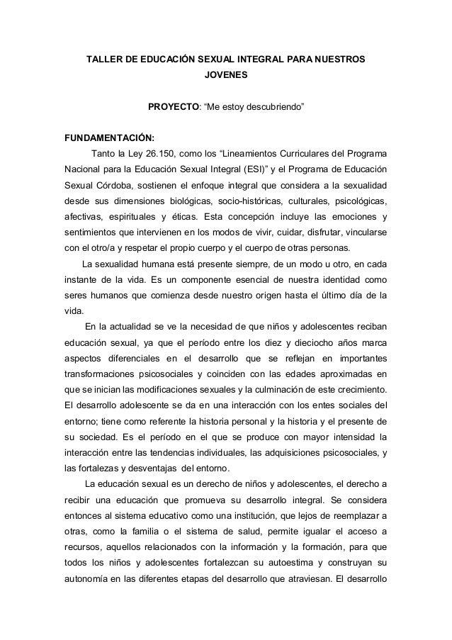 """TALLER DE EDUCACIÓN SEXUAL INTEGRAL PARA NUESTROS JOVENES PROYECTO: """"Me estoy descubriendo"""" FUNDAMENTACIÓN: Tanto la Ley 2..."""