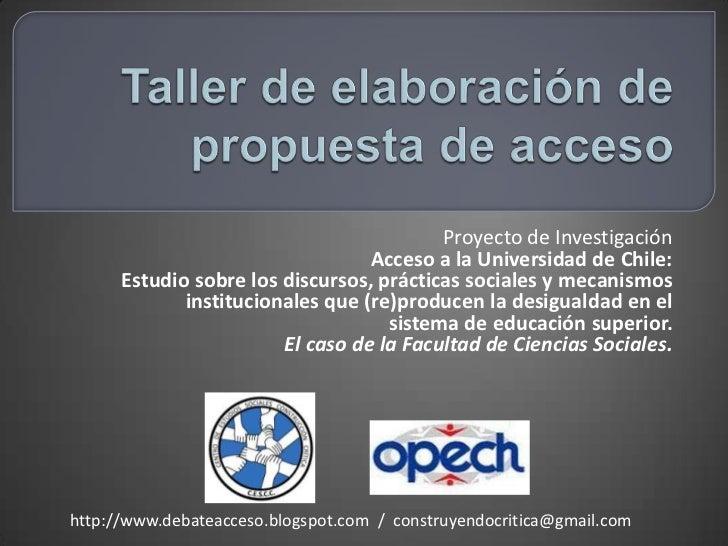 Taller de elaboración de propuesta de acceso<br />Proyecto de Investigación <br />Acceso a la Universidad de Chile: <br />...