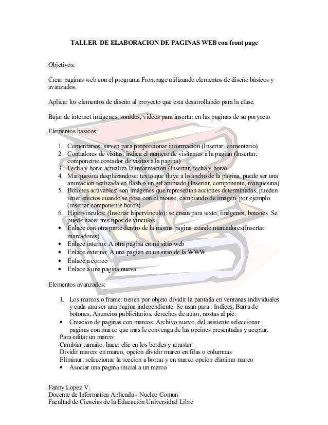 TALLER DE ELABORACION DE PAGINAS WEB con front page Objetivos: Crear paginas web con el programa Frontpage utilizando elem...