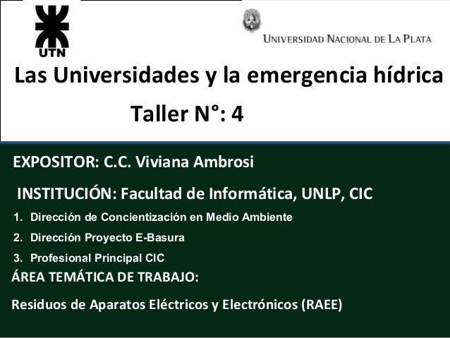 Las Universidades y la emergencia hídricaEXPOSITOR: C.C. Viviana AmbrosiINSTITUCIÓN: Facultad de Informática, UNLP, CIC1. ...