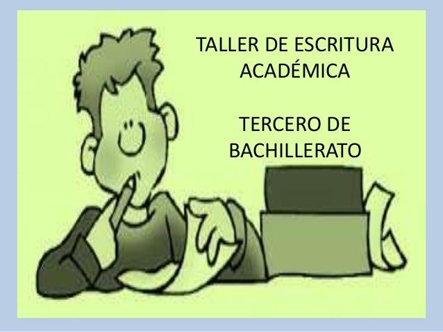 TALLER DE ESCRITURA  ACADÉMICA  TERCERO DE  BACHILLERATO