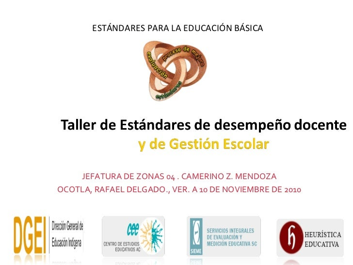 ESTÁNDARES PARA LA EDUCACIÓN BÁSICA    JEFATURA DE ZONAS 04 . CAMERINO Z. MENDOZAOCOTLA, RAFAEL DELGADO., VER. A 10 DE NOV...