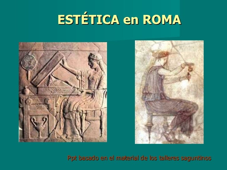 ESTÉTICA en ROMA Ppt basado en el material de los talleres saguntinos