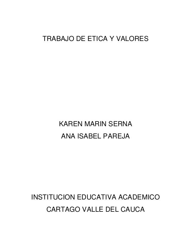 TRABAJO DE ETICA Y VALORES      KAREN MARIN SERNA       ANA ISABEL PAREJAINSTITUCION EDUCATIVA ACADEMICO   CARTAGO VALLE D...