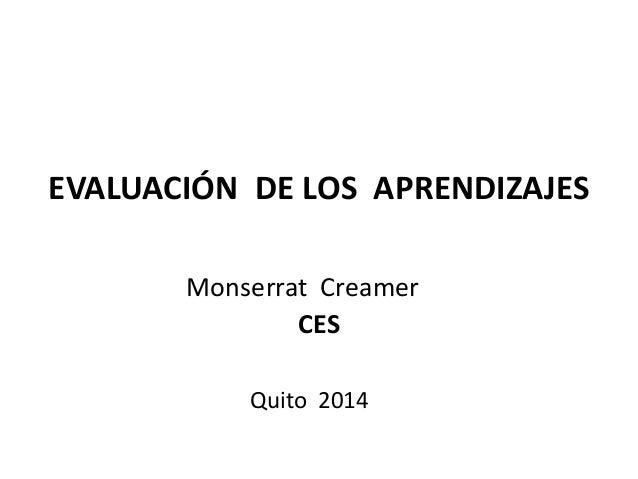 EVALUACIÓN DE LOS APRENDIZAJES  Monserrat Creamer  CES  Quito 2014