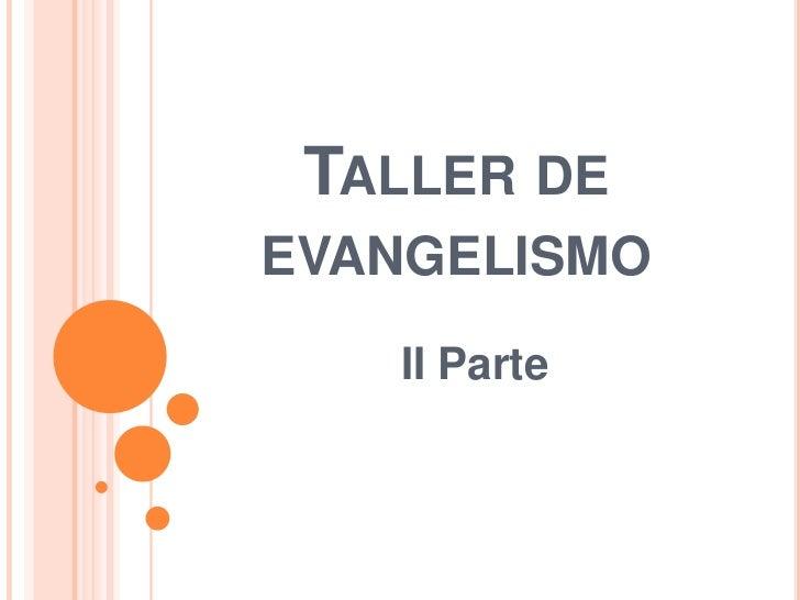 Taller de evangelismo<br />II Parte <br />