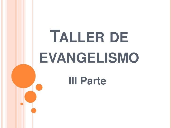 Taller de evangelismo<br />III Parte <br />