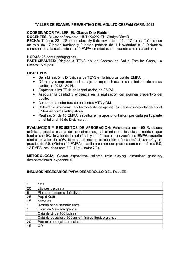 TALLER DE EXAMEN PREVENTIVO DEL ADULTO CESFAM GARIN 2013 COORDINADOR TALLER: EU Gladys Díaz Rubio DOCENTES: Dr Javier Saav...