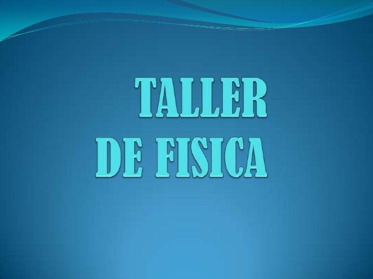 TALLER DE FISICA<br />