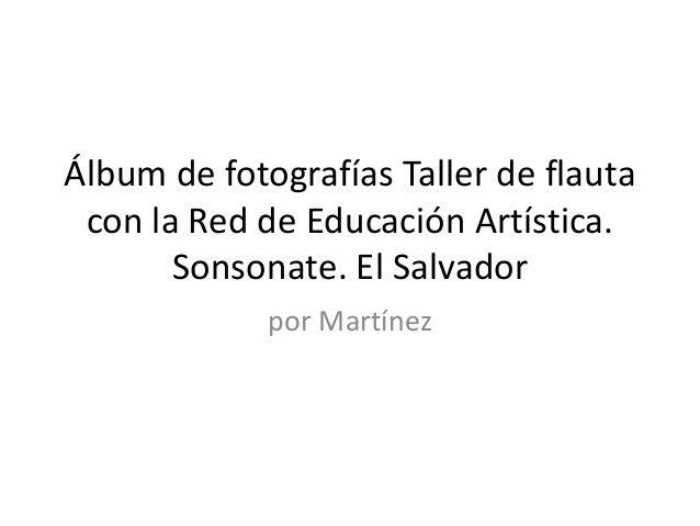 Álbum de fotografías Taller de flauta con la Red de Educación Artística. Sonsonate. El Salvador por Martínez