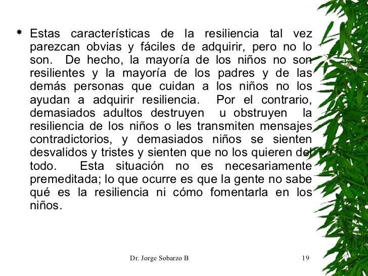 <ul><li>Estas características de la resiliencia tal vez parezcan obvias y fáciles de adquirir, pero no lo son.  De hecho, ...