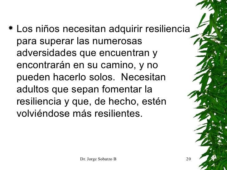 <ul><li>Los niños necesitan adquirir resiliencia para superar las numerosas adversidades que encuentran y encontrarán en s...