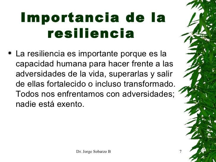 Importancia de la resiliencia   <ul><li>La resiliencia es importante porque es la capacidad humana para hacer frente a las...