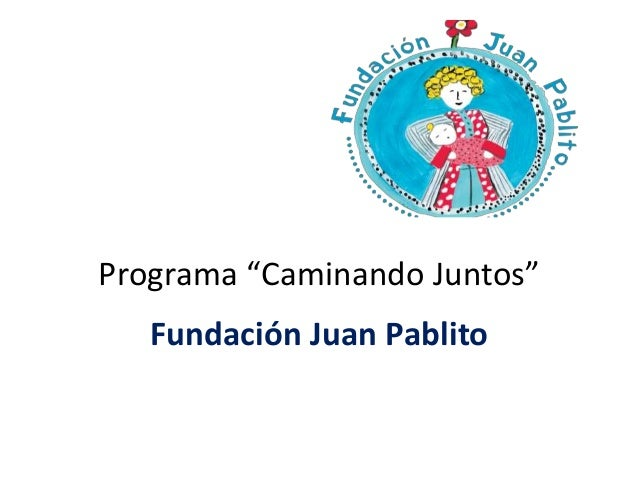 "Programa ""Caminando Juntos"" Fundación Juan Pablito"