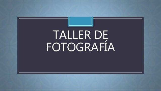 C TALLER DE FOTOGRAFÍA