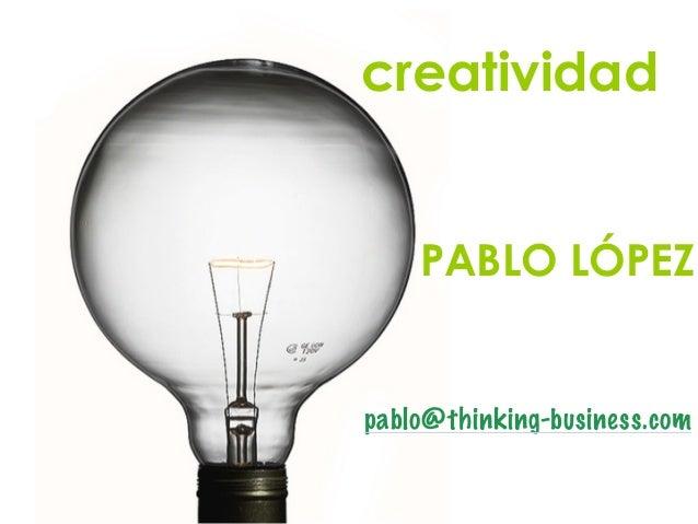 creatividad ! ! PABLO LÓPEZ pablo@thinking-business.com
