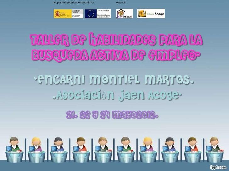 TALLER DE HABILIDADES PARA LABuSQUEDA ACTIVA DE EMPLEO--ENCARNI MONTIEL MARTOS.   .Asociación jaen Acoge-      21, 22 y 24...
