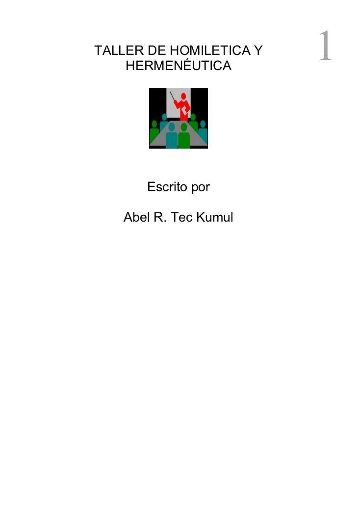 TALLER DE HOMILETICA Y    HERMENÉUTICA                         1      Escrito por   Abel R. Tec Kumul