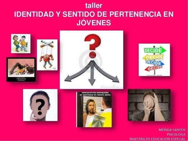 taller IDENTIDAD Y SENTIDO DE PERTENENCIA EN JÓVENES