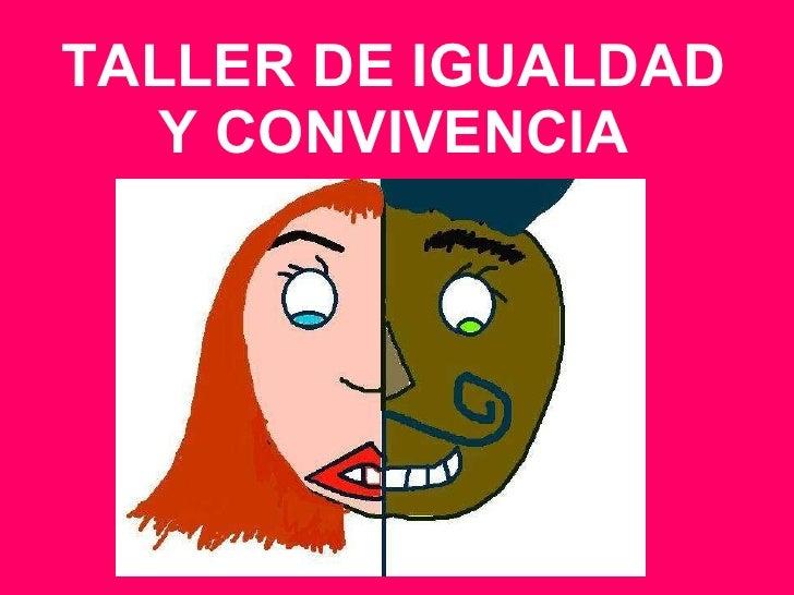 TALLER DE IGUALDAD Y CONVIVENCIA