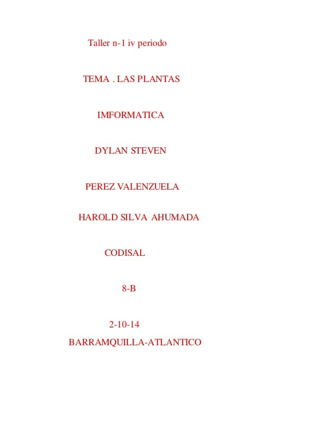 Taller n-1 iv periodo  TEMA . LAS PLANTAS  IMFORMATICA  DYLAN STEVEN  PEREZ VALENZUELA  HAROLD SILVA AHUMADA  CODISAL  8-B...