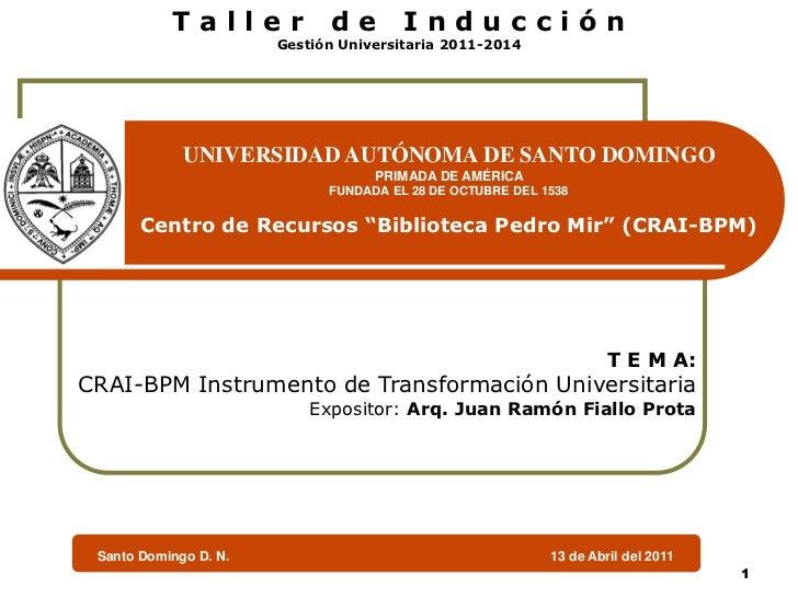Taller            de        Inducción                       Gestión Universitaria 2011-2014             UNIVERSIDAD AUTÓNO...