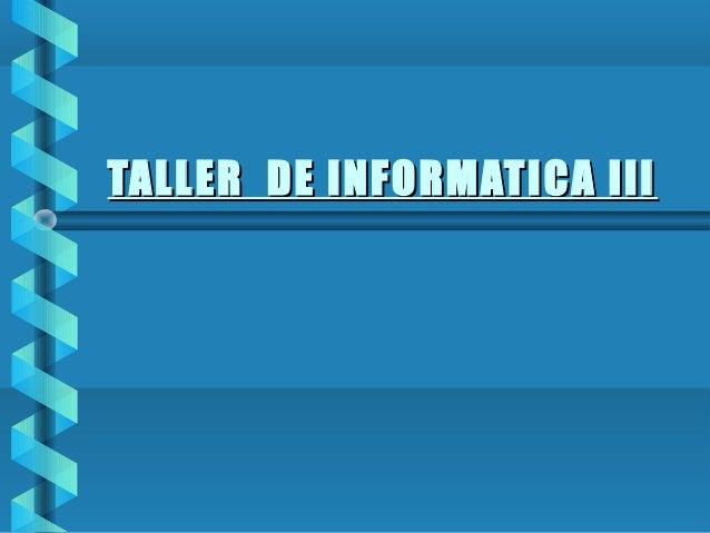 TALLER DE INFORMATICA III