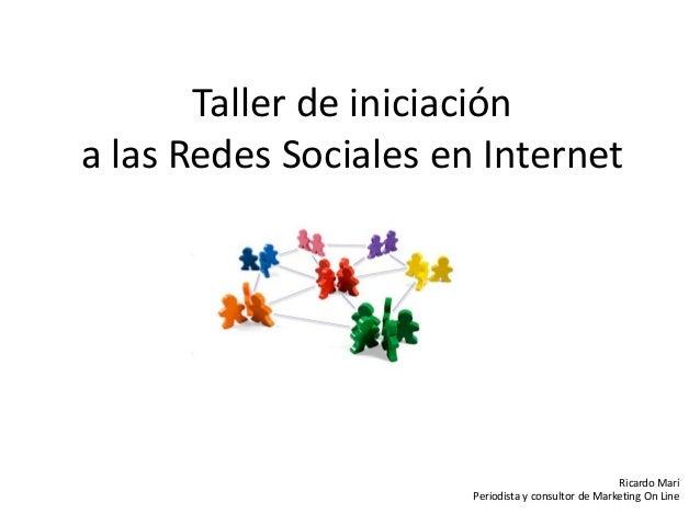 Taller de iniciacióna las Redes Sociales en InternetRicardo MaríPeriodista y consultor de Marketing On Line