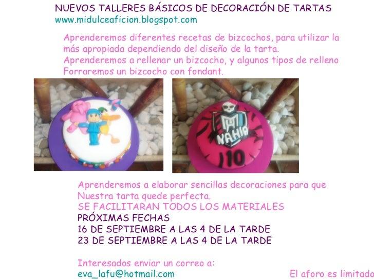NUEVOS TALLERES BÁSICOS DE DECORACIÓN DE TARTASwww.midulceaficion.blogspot.com Aprenderemos diferentes recetas de bizcocho...