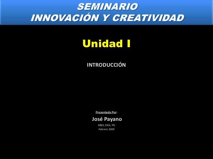 Unidad IINTRODUCCIÓN  Presentado Por: José Payano   MBA, ENG, PG   Febrero 2009