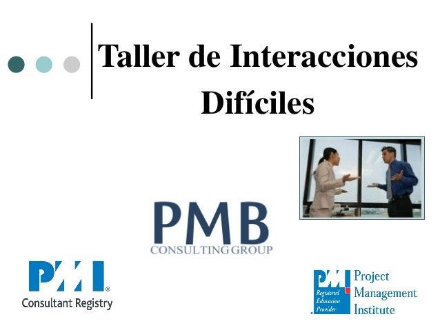 Taller de Interacciones Difíciles  The PMI Registered Education Provider logotipo es una marca registrada del Project Mana...