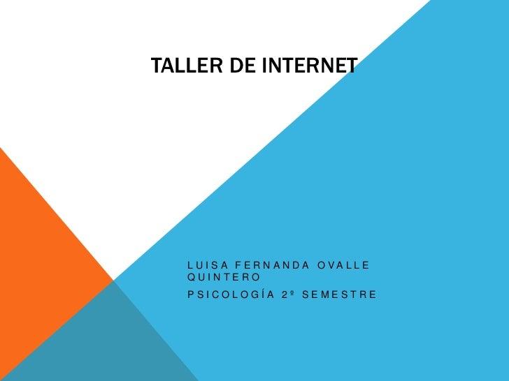 Taller de Internet<br />Luisa Fernanda Ovalle Quintero<br />Psicología 2º semestre<br />