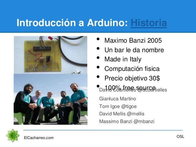 • Maximo Banzi 2005 • Un bar le da nombre • Made in Italy • Computación fisica • Precio objetivo 30$ • 100% free source In...