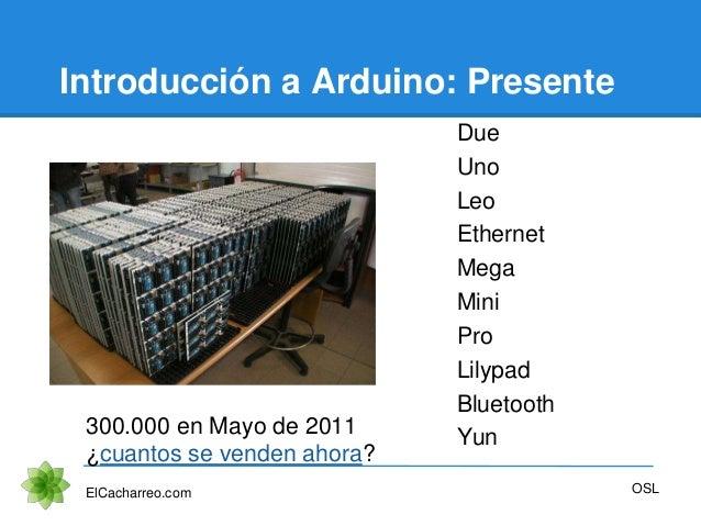 Introducción a Arduino: Presente Due Uno Leo Ethernet Mega Mini Pro Lilypad Bluetooth Yun ElCacharreo.com OSL 300.000 en M...