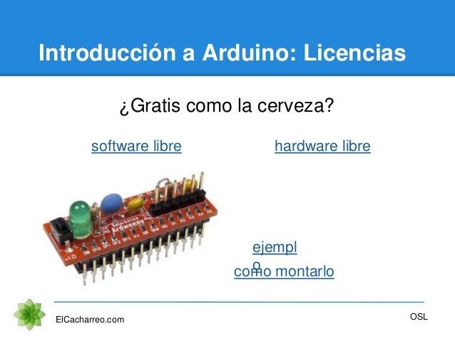 Introducción a Arduino: Licencias ¿Gratis como la cerveza? ElCacharreo.com OSL software libre hardware libre ejempl ocomo ...
