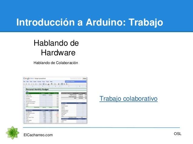 Introducción a Arduino: Trabajo Hablando de Hardware ElCacharreo.com OSL Trabajo colaborativo Hablando de Colaboración