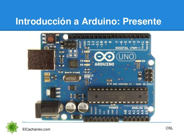 Introducción a Arduino: Presente ElCacharreo.com OSL